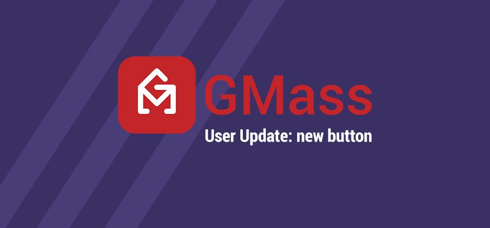 new GMass button - better workflow